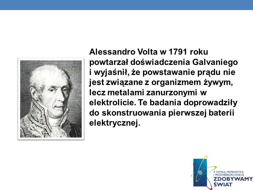 Alessandro Volta w 1791 roku powtarzał doświadczenia Galvaniego i wyjaśnił, że powstawanie prądu nie jest związane z organizmem żywym, lecz metalami z