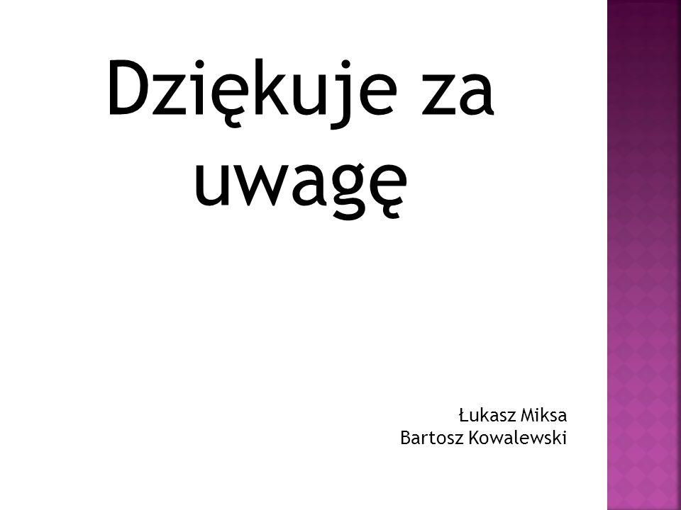 Dziękuje za uwagę Łukasz Miksa Bartosz Kowalewski