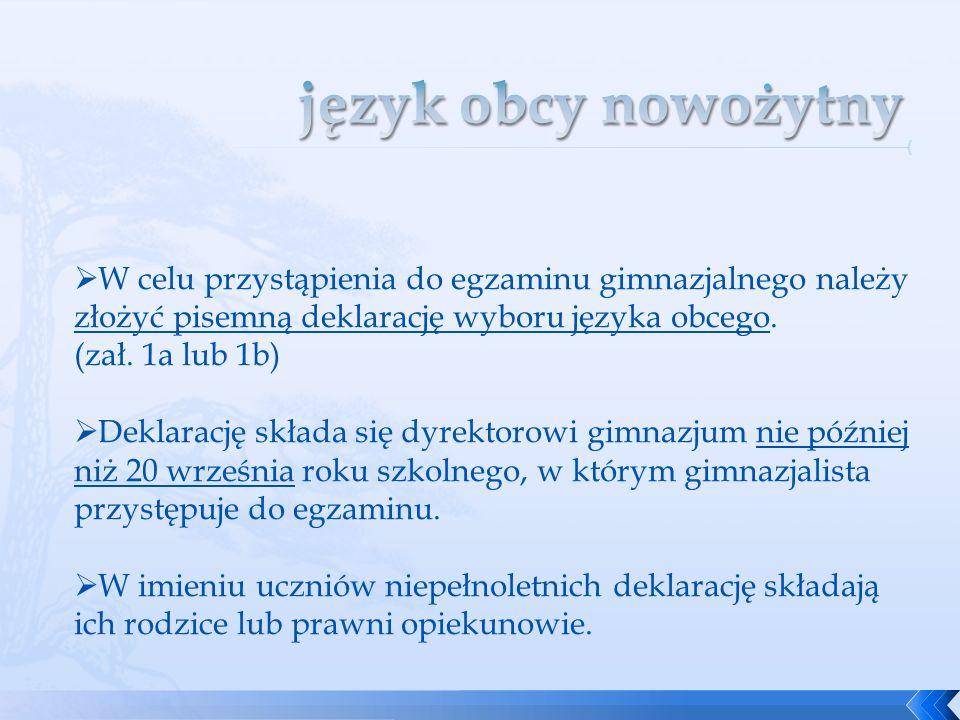 W celu przystąpienia do egzaminu gimnazjalnego należy złożyć pisemną deklarację wyboru języka obcego. (zał. 1a lub 1b) Deklarację składa się dyrektoro