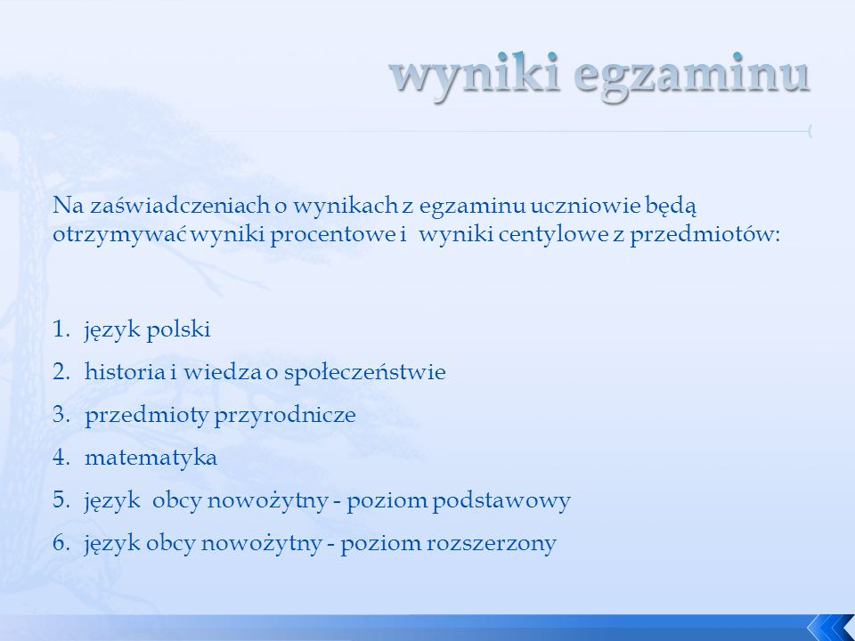 Na zaświadczeniach o wynikach z egzaminu uczniowie będą otrzymywać wyniki procentowe i wyniki centylowe z przedmiotów: 1.język polski 2.historia i wie