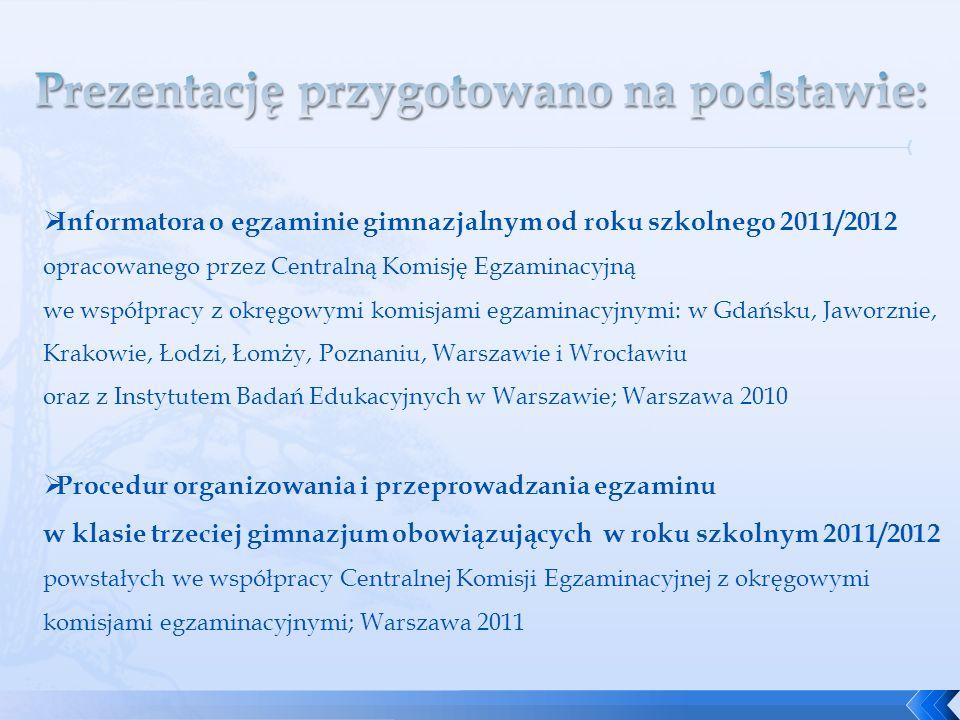 Informatora o egzaminie gimnazjalnym od roku szkolnego 2011/2012 opracowanego przez Centralną Komisję Egzaminacyjną we współpracy z okręgowymi komisja