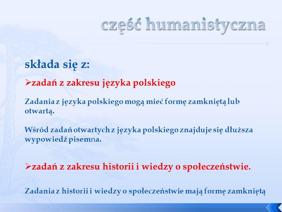 składa się z: zadań z zakresu języka polskiego Zadania z języka polskiego mogą mieć formę zamkniętą lub otwartą. Wśród zadań otwartych z języka polski