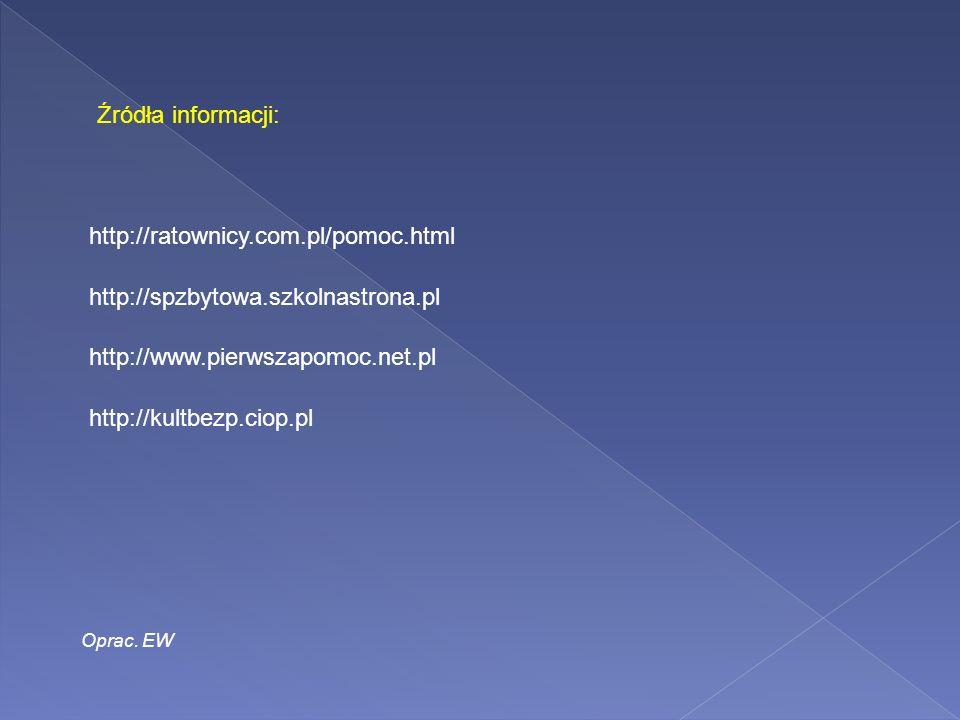 http://spzbytowa.szkolnastrona.pl http://ratownicy.com.pl/pomoc.html http://www.pierwszapomoc.net.pl http://kultbezp.ciop.pl Źródła informacji: Oprac.