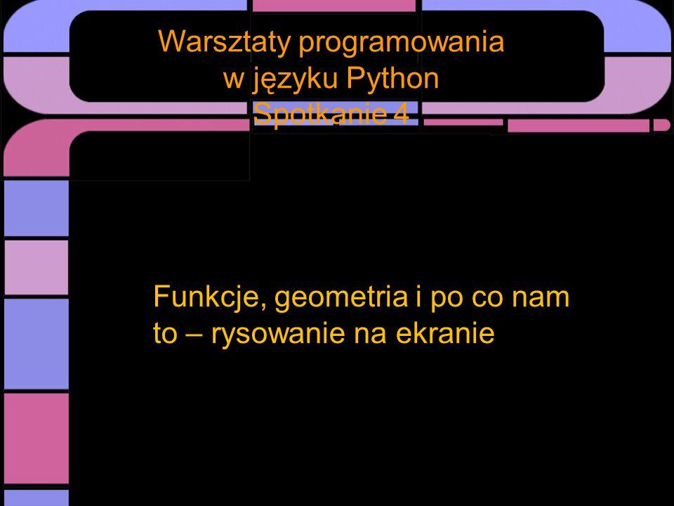 Spotkanie Warsztaty programowania w języku Python Spotkanie 4 Czym jest funkcja.