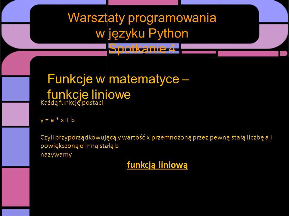 Spotkanie Warsztaty programowania w języku Python Spotkanie 4 Funkcje w matematyce a funkcje w informatyce Funkcja w matematyce to coś co wykonuje na elementach dziedziny – nazywanych argumentami – operacje matematyczne: mnożenie, dodawanie, odejmowanie, dzielenie itp.