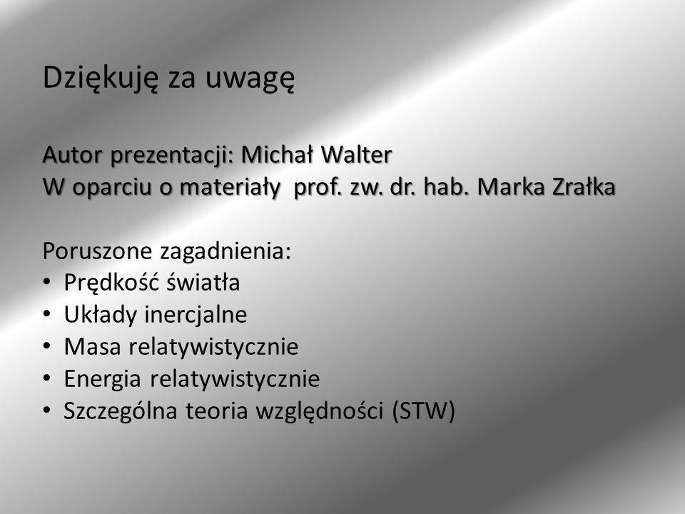 Dziękuję za uwagę Autor prezentacji: Michał Walter W oparciu o materiały prof. zw. dr. hab. Marka Zrałka Poruszone zagadnienia: Prędkość światła Układ