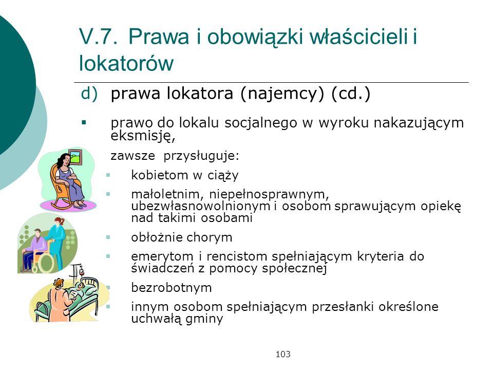 103 V.7.Prawa i obowiązki właścicieli i lokatorów d)prawa lokatora (najemcy) (cd.) prawo do lokalu socjalnego w wyroku nakazującym eksmisję, zawsze pr