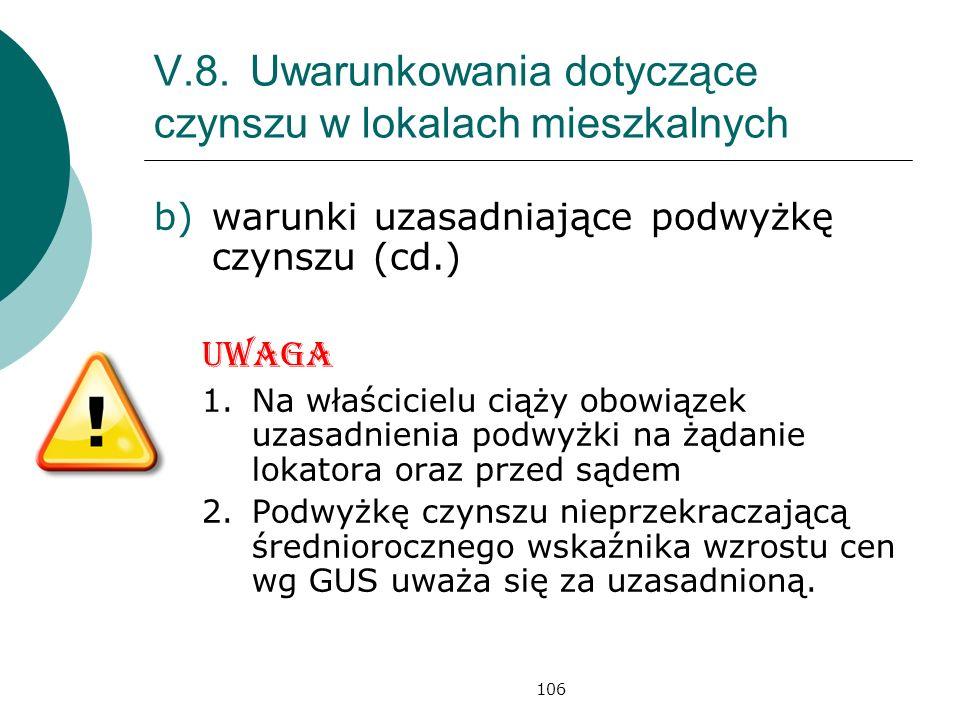 106 V.8.Uwarunkowania dotyczące czynszu w lokalach mieszkalnych b)warunki uzasadniające podwyżkę czynszu (cd.) Uwaga 1.Na właścicielu ciąży obowiązek