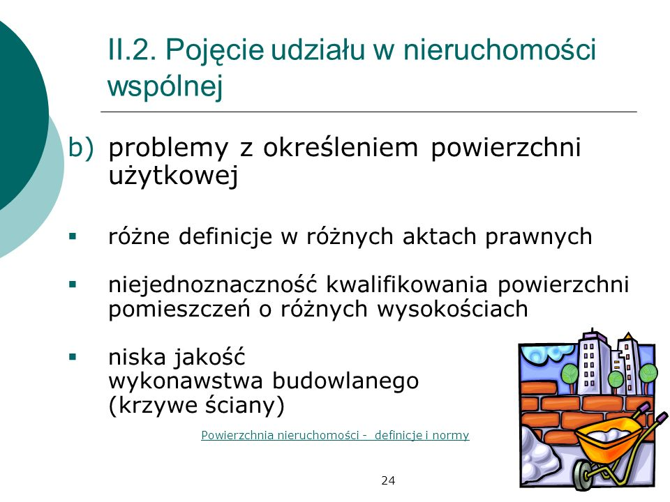 24 II.2. Pojęcie udziału w nieruchomości wspólnej b)problemy z określeniem powierzchni użytkowej różne definicje w różnych aktach prawnych niejednozna