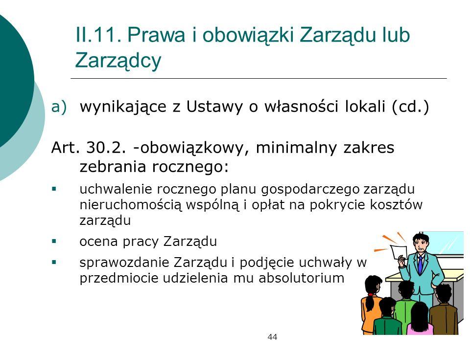 44 II.11. Prawa i obowiązki Zarządu lub Zarządcy a)wynikające z Ustawy o własności lokali (cd.) Art. 30.2. -obowiązkowy, minimalny zakres zebrania roc