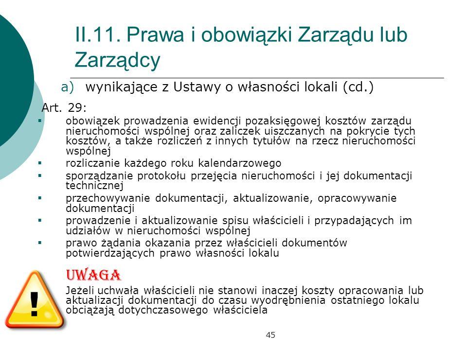 45 II.11. Prawa i obowiązki Zarządu lub Zarządcy a)wynikające z Ustawy o własności lokali (cd.) Art. 29: obowiązek prowadzenia ewidencji pozaksięgowej