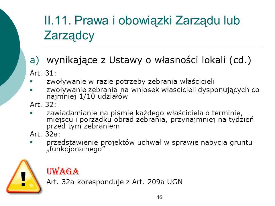 46 II.11. Prawa i obowiązki Zarządu lub Zarządcy a)wynikające z Ustawy o własności lokali (cd.) Art. 31: zwoływanie w razie potrzeby zebrania właścici