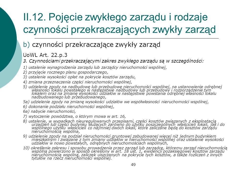 49 II.12. Pojęcie zwykłego zarządu i rodzaje czynności przekraczających zwykły zarząd b) czynności przekraczające zwykły zarząd UoWL Art. 22.p.3 3. Cz