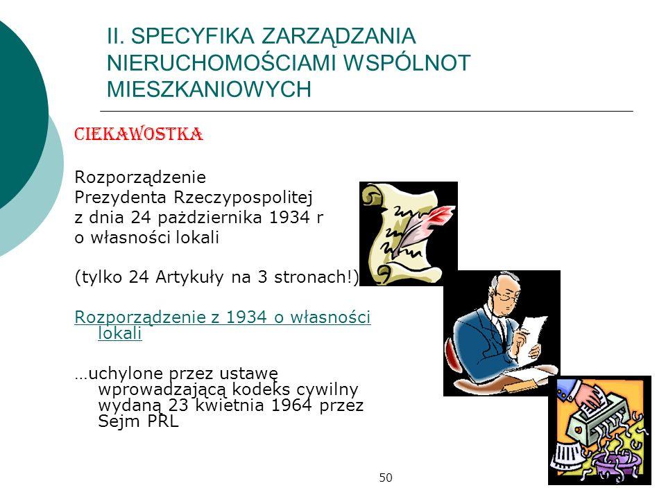 50 II. SPECYFIKA ZARZĄDZANIA NIERUCHOMOŚCIAMI WSPÓLNOT MIESZKANIOWYCH Ciekawostka Rozporządzenie Prezydenta Rzeczypospolitej z dnia 24 pażdziernika 19