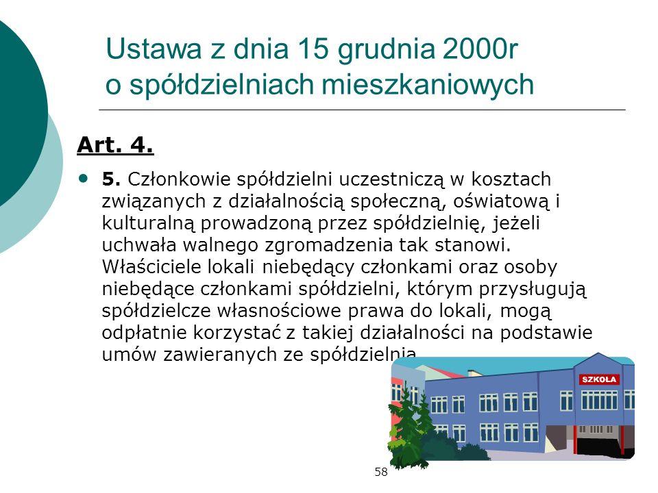 58 Ustawa z dnia 15 grudnia 2000r o spółdzielniach mieszkaniowych Art. 4. 5. Członkowie spółdzielni uczestniczą w kosztach związanych z działalnością