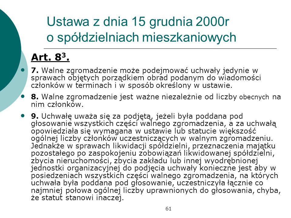 61 Ustawa z dnia 15 grudnia 2000r o spółdzielniach mieszkaniowych Art. 8 3. 7. Walne zgromadzenie może podejmować uchwały jedynie w sprawach objętych