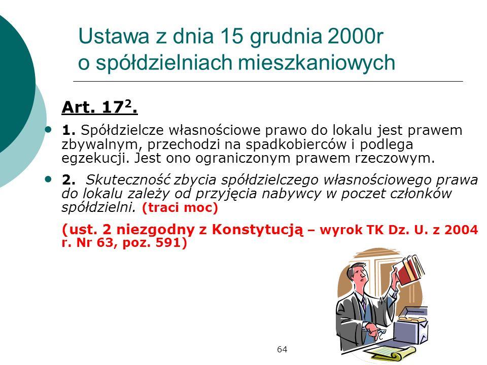 64 Ustawa z dnia 15 grudnia 2000r o spółdzielniach mieszkaniowych Art. 17 2. 1. Spółdzielcze własnościowe prawo do lokalu jest prawem zbywalnym, przec