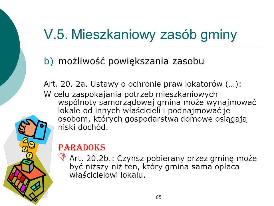 85 V.5.Mieszkaniowy zasób gminy b)możliwość powiększania zasobu Art. 20. 2a. Ustawy o ochronie praw lokatorów (…): W celu zaspokajania potrzeb mieszka