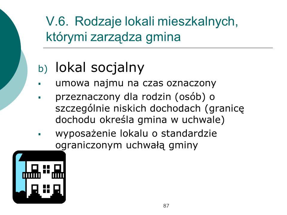 87 V.6.Rodzaje lokali mieszkalnych, którymi zarządza gmina b) lokal socjalny umowa najmu na czas oznaczony przeznaczony dla rodzin (osób) o szczególni