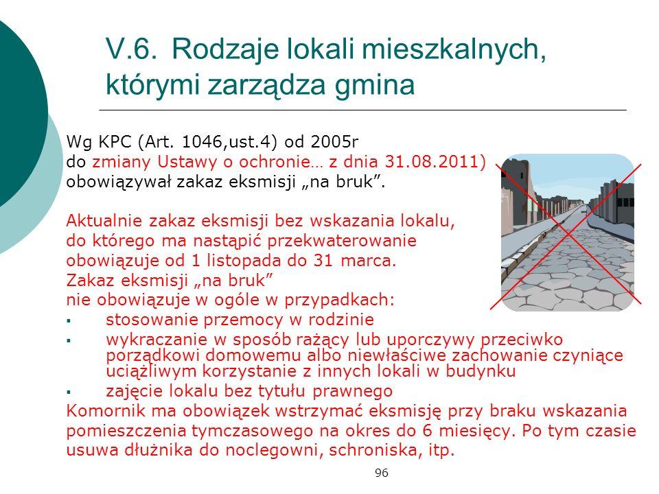 96 V.6.Rodzaje lokali mieszkalnych, którymi zarządza gmina Wg KPC (Art. 1046,ust.4) od 2005r do zmiany Ustawy o ochronie… z dnia 31.08.2011) obowiązyw