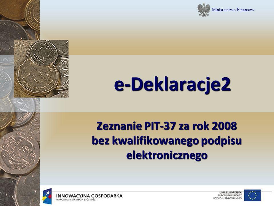 e-Deklaracje2 Zeznanie PIT-37 za rok 2008 bez kwalifikowanego podpisu elektronicznego Ministerstwo Finansów