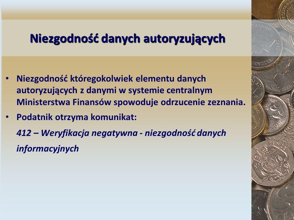 Niezgodność danych autoryzujących Niezgodność któregokolwiek elementu danych autoryzujących z danymi w systemie centralnym Ministerstwa Finansów spowo
