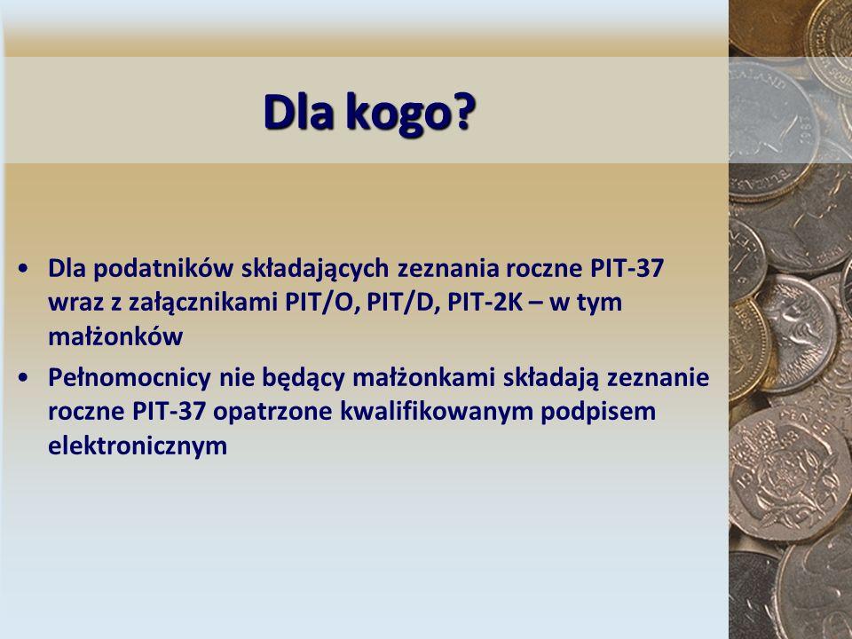 Dlakogo? Dla kogo? Dla podatników składających zeznania roczne PIT-37 wraz z załącznikami PIT/O, PIT/D, PIT-2K – w tym małżonków Pełnomocnicy nie będą