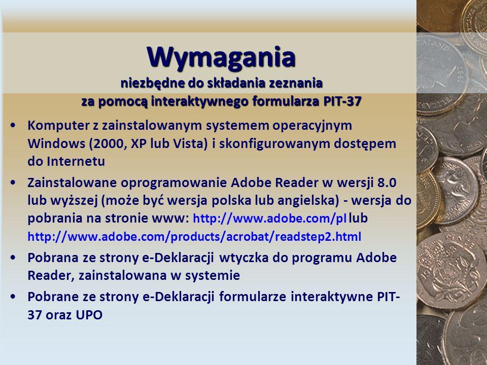Wymagania niezbędne do składania zeznania za pomocą interaktywnego formularza PIT-37 Komputer z zainstalowanym systemem operacyjnym Windows (2000, XP