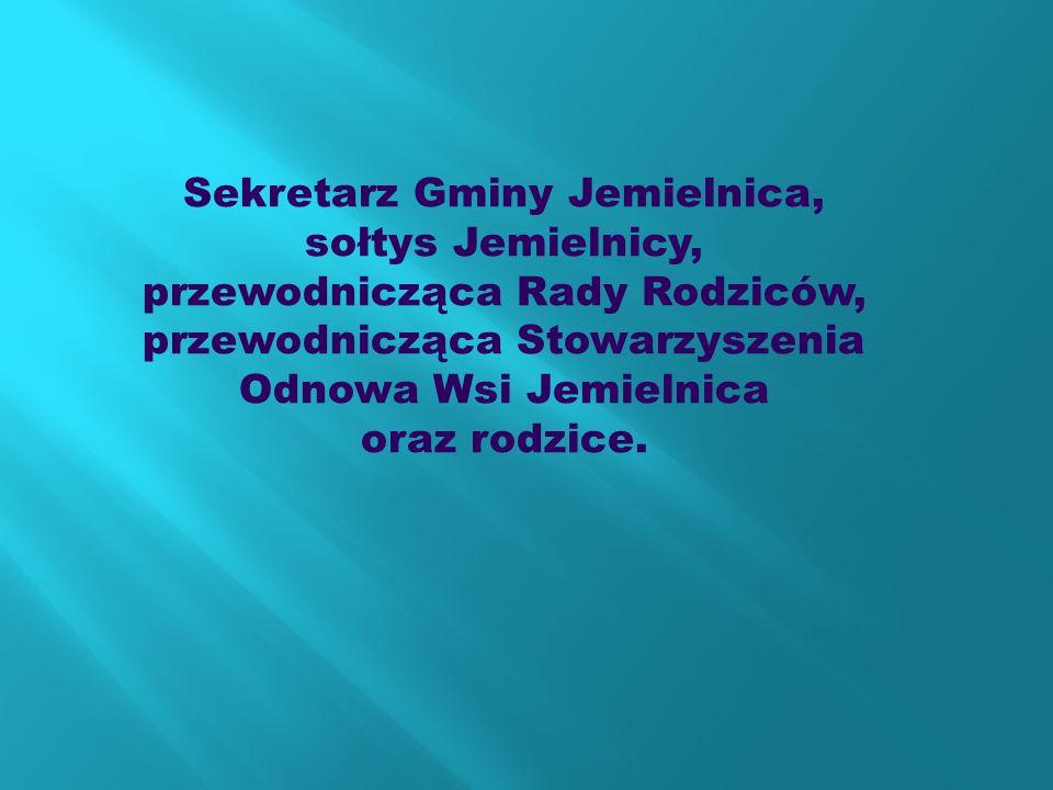 Sekretarz Gminy Jemielnica, sołtys Jemielnicy, przewodnicząca Rady Rodziców, przewodnicząca Stowarzyszenia Odnowa Wsi Jemielnica oraz rodzice.