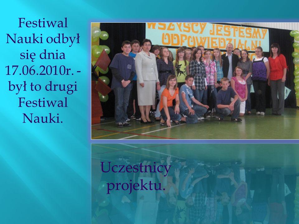 Uczestnicy projektu. Festiwal Nauki odbył się dnia 17.06.2010r. - był to drugi Festiwal Nauki.