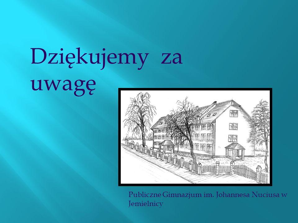 Dziękujemy za uwagę Publiczne Gimnazjum im. Johannesa Nuciusa w Jemielnicy