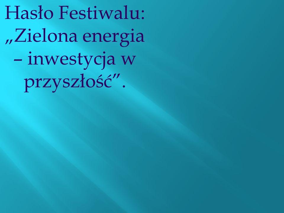 Hasło Festiwalu: Zielona energia – inwestycja w przyszłość.