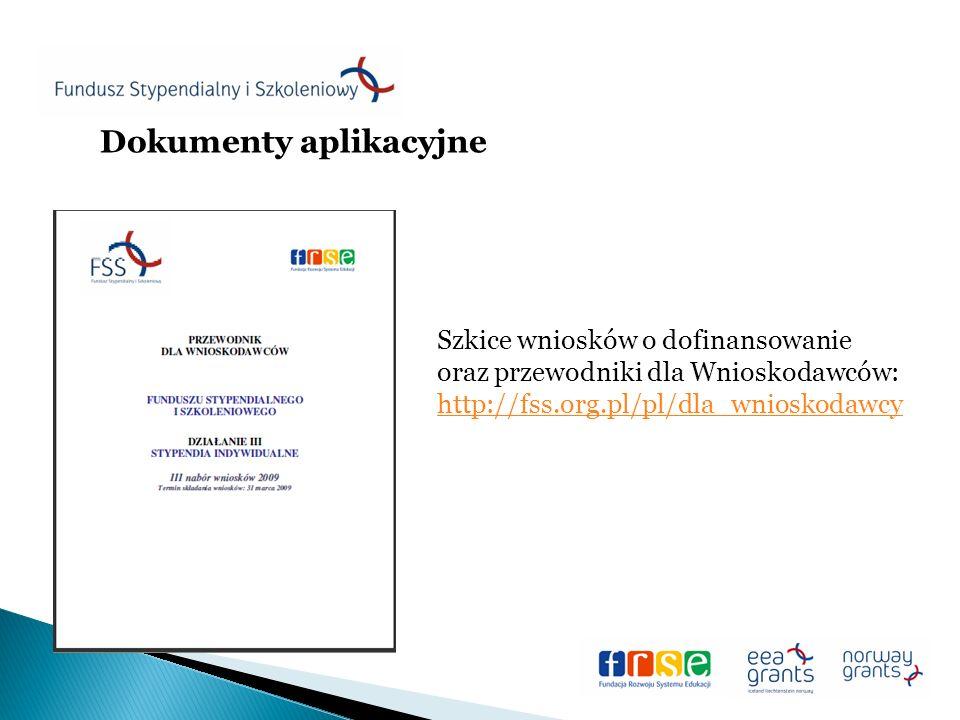 Szkice wniosków o dofinansowanie oraz przewodniki dla Wnioskodawców: http://fss.org.pl/pl/dla_wnioskodawcy Dokumenty aplikacyjne