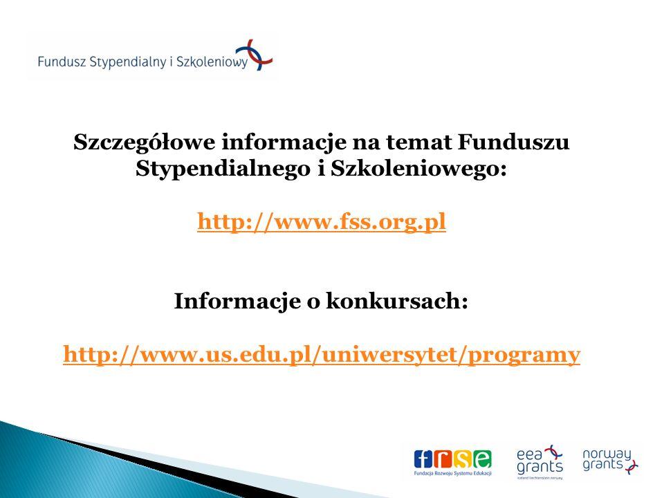 Szczegółowe informacje na temat Funduszu Stypendialnego i Szkoleniowego: http://www.fss.org.pl Informacje o konkursach: http://www.us.edu.pl/uniwersytet/programy