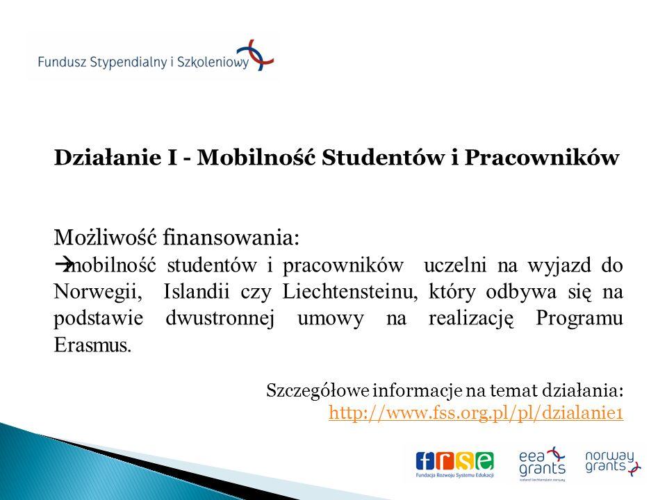 Działanie I - Mobilność Studentów i Pracowników Możliwość finansowania: mobilność studentów i pracowników uczelni na wyjazd do Norwegii, Islandii czy Liechtensteinu, który odbywa się na podstawie dwustronnej umowy na realizację Programu Erasmus.