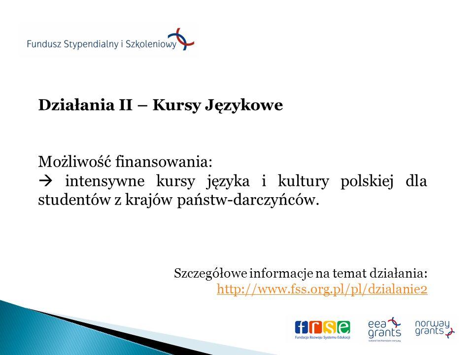 Działania II – Kursy Językowe Możliwość finansowania: intensywne kursy języka i kultury polskiej dla studentów z krajów państw-darczyńców.