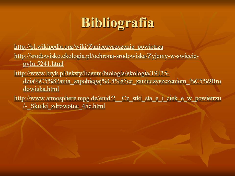 Bibliografia http://pl.wikipedia.org/wiki/Zanieczyszczenie_powietrza http://srodowisko.ekologia.pl/ochrona-srodowiska/Zyjemy-w-swiecie- pylu,5241.html