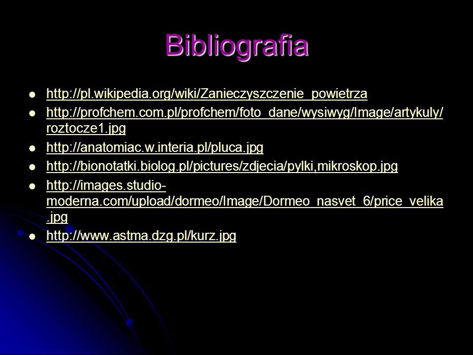 Bibliografia http://pl.wikipedia.org/wiki/Zanieczyszczenie_powietrza http://profchem.com.pl/profchem/foto_dane/wysiwyg/Image/artykuly/ roztocze1.jpg h