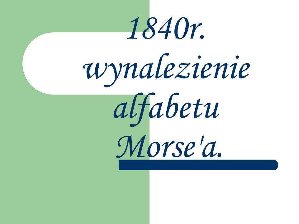 1840r. wynalezienie alfabetu Morse'a.