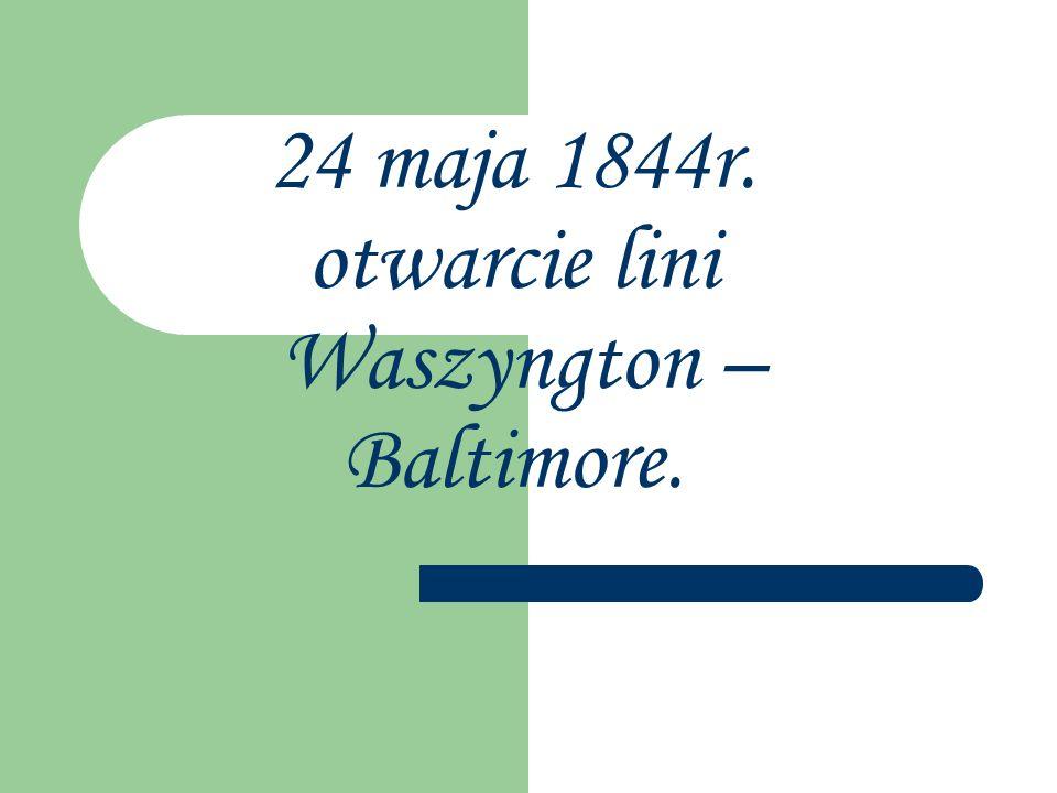 24 maja 1844r. otwarcie lini Waszyngton – Baltimore.