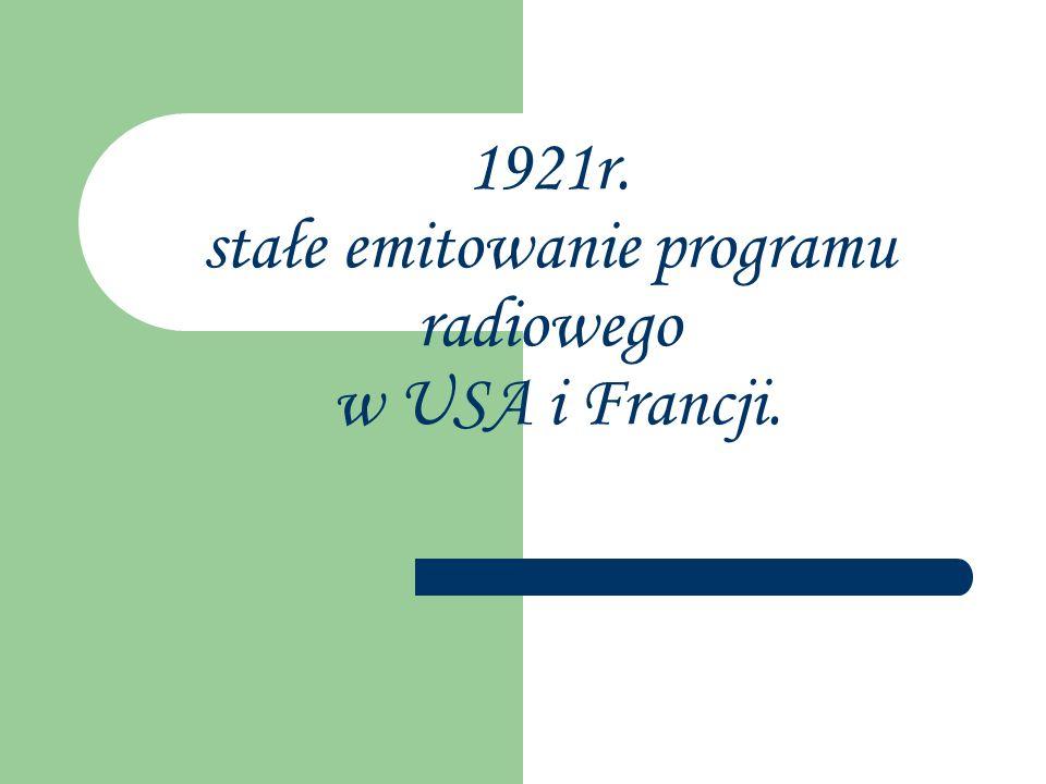 1921r. stałe emitowanie programu radiowego w USA i Francji.