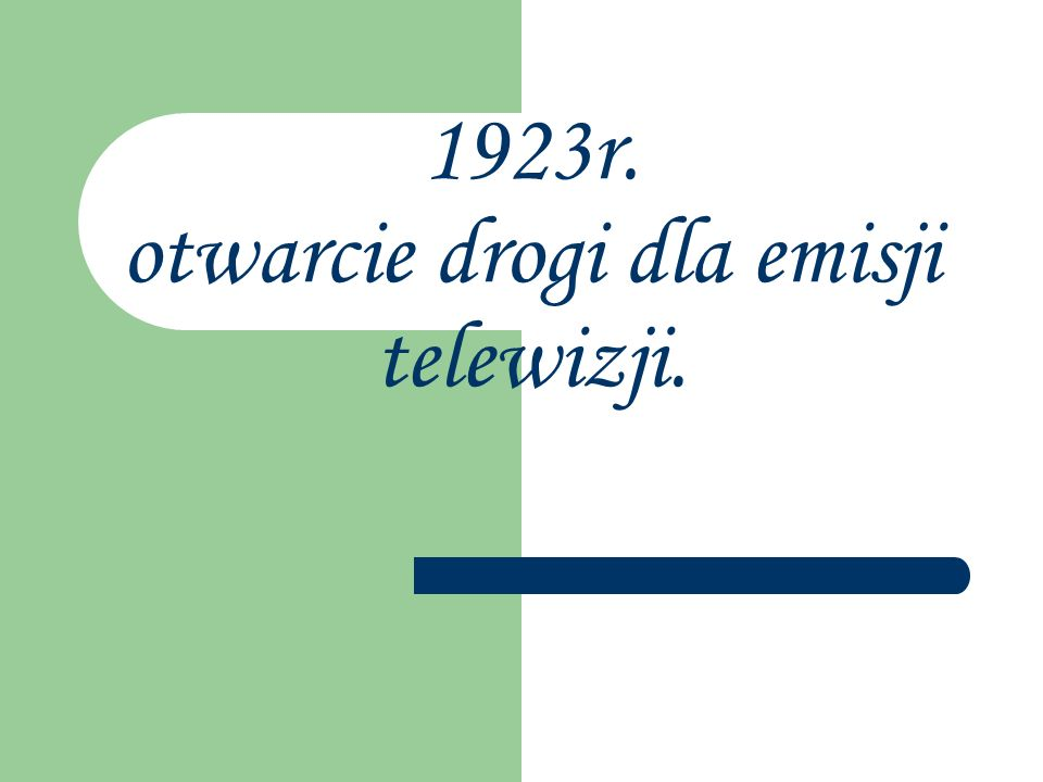 1923r. otwarcie drogi dla emisji telewizji.