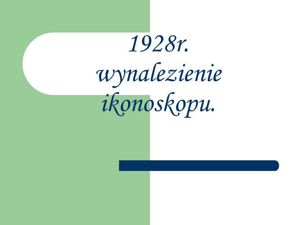 1928r. wynalezienie ikonoskopu.