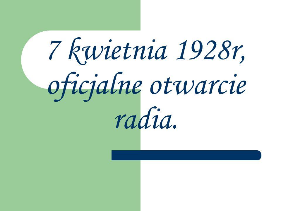 7 kwietnia 1928r, oficjalne otwarcie radia.