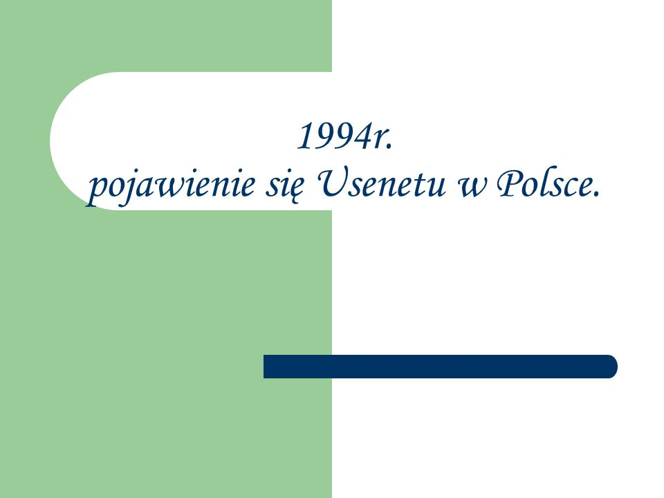 1994r. pojawienie się Usenetu w Polsce.