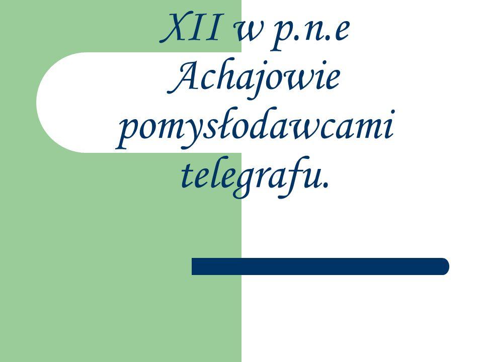 XII w p.n.e Achajowie pomysłodawcami telegrafu.