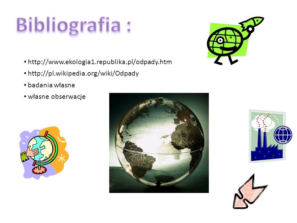 http://www.ekologia1.republika.pl/odpady.htm http://pl.wikipedia.org/wiki/Odpady badania własne własne obserwacje
