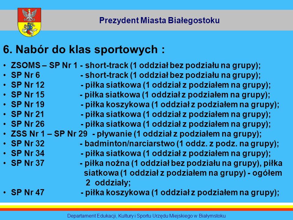 Prezydent Miasta Białegostoku Departament Edukacji, Kultury i Sportu Urzędu Miejskiego w Białymstoku 6. Nabór do klas sportowych : ZSOMS – SP Nr 1 - s
