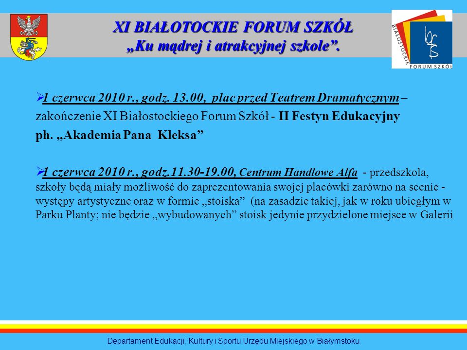 1 czerwca 2010 r., godz. 13.00, plac przed Teatrem Dramatycznym – zakończenie XI Białostockiego Forum Szkół - II Festyn Edukacyjny ph. Akademia Pana K