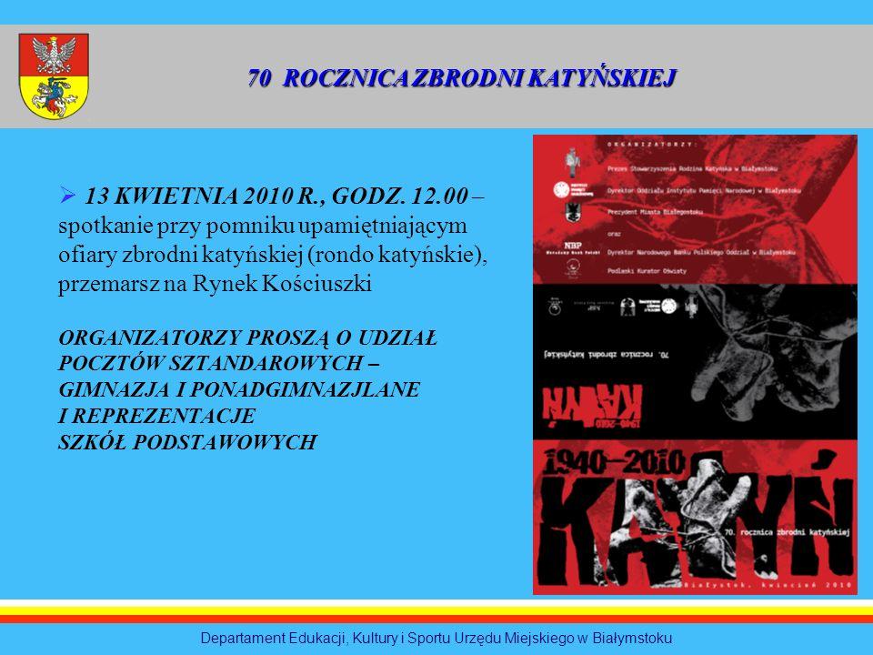 13 KWIETNIA 2010 R., GODZ. 12.00 – spotkanie przy pomniku upamiętniającym ofiary zbrodni katyńskiej (rondo katyńskie), przemarsz na Rynek Kościuszki O